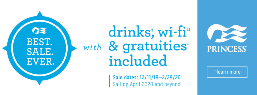 Princess's Best. Sale. Ever. with drinks, wi-fi and gratuities included. Sale dates 12/11/19 - 2/29/20. Sailing April 2020 and beyond. Click to learn more.